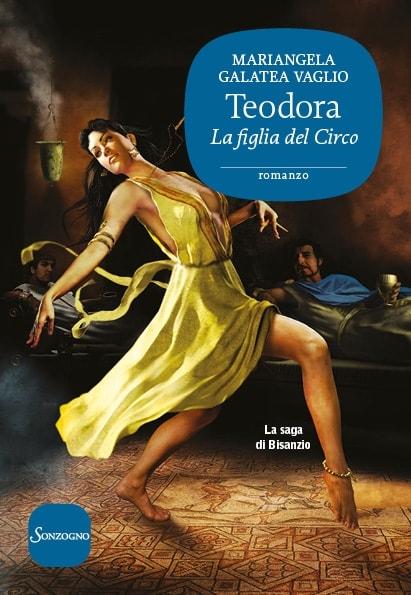 Teodora. La figlia del Circo - Mariangela Galatea Vaglio - Sonzogno